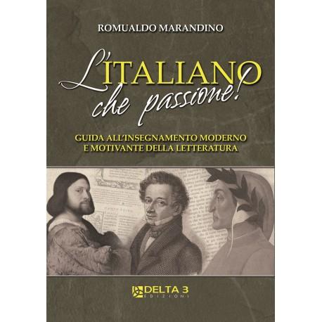 L'italiano che passione! Guida all'insegnamento moderno e motivante della letteratura
