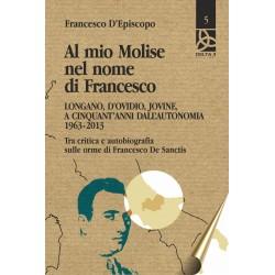 Al mio Molise nel nome di Francesco - Longano, D'Ovidio, Jovine, a cinquant'anni dall'autonomia 1963-2013