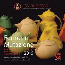 Forme in Mutazione - Il Liceo Artistico Design/Ceramica ad Ariano Irpino 2010-2015