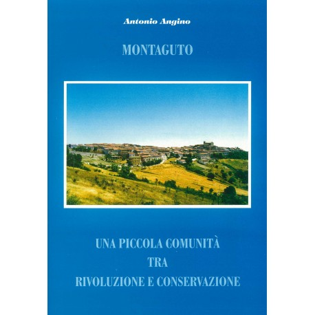 Montaguto - Una piccola realtà tra rivoluzione e conservazione